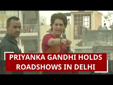 Priyanka Gandhi Vadra holds roadshow in Delhi