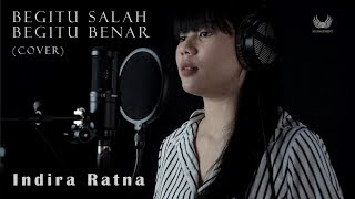 Dewi Dewi - Begitu Salah Begitu Benar (Cover by Indira)