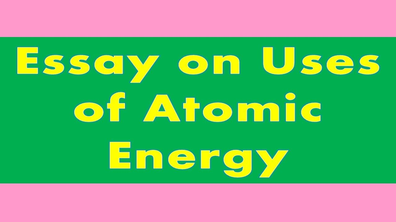 Essay On Uses Of Atomic Energy  Youtube  Essays On Science also Help Doing Business Plan  Essay Writing On Newspaper