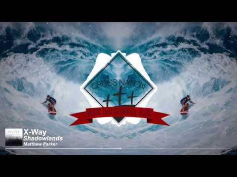 Matthew Parker - Shadowlands Ft. Anna Criss (X-Way Remix) [Christian EDM]