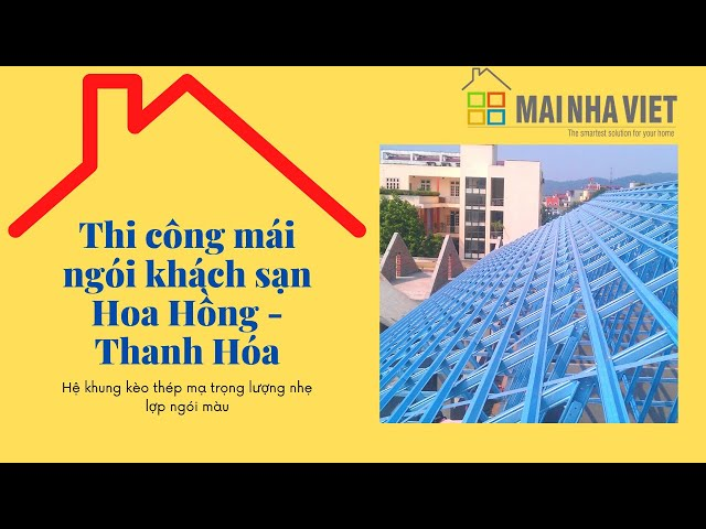 Dự án thi công mái ngói- Thi công mái ngói khách sạn Hoa Hồng- Mái Nhà Việt-P2