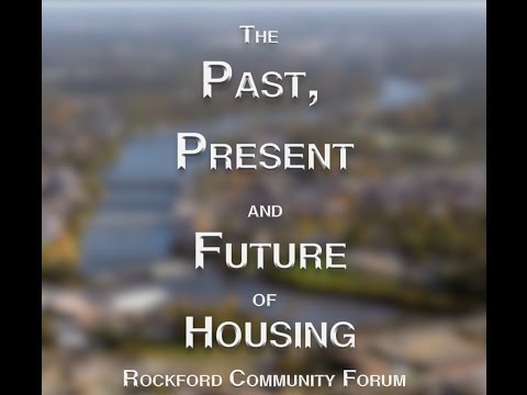 The Past, Present and Future of Housing - Rockford Community Forum: Complete Presentation