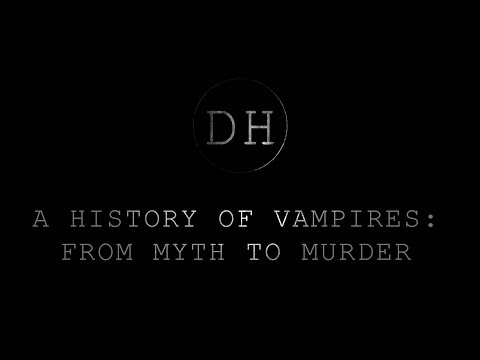 A history of Vampires: From myth to murder Part 1