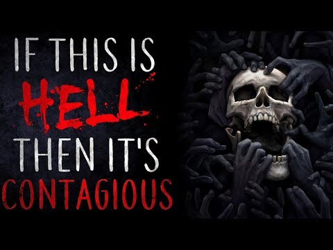 """If This Is Hell, Then It's Contagious"" Creepypasta"