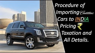 Procedure of Importing Cadillac Cars to India .Price and all details.