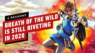 6 Reasons Zelda: Breath of the Wild is Still Riveting in 2020
