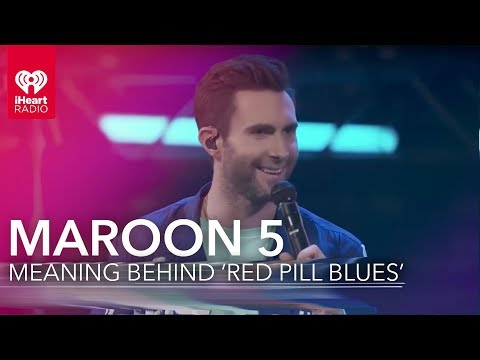 Maroon 5 Meaning Behind 'Red Pill Blues' | iHeartRadio Album Release Party