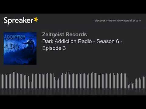 Dark Addiction Radio - Season 6 - Episode 3 (part 2 of 3)