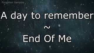 A Day To Remember  - End Of Me Lyrics.