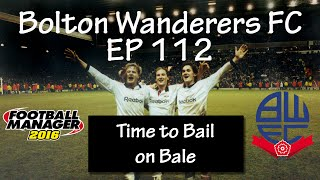 Football Manager 2016 - Bolton Wanderers EP112 - Bale can F*ck off