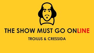 The Show Must Go Online: Troilus & Cressida