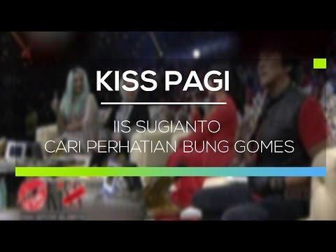 Iis Sugianto Cari Perhatian Bung Gomes - Kiss Pagi