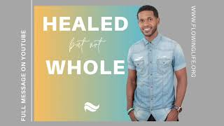 Pastor Ty Francis | HEALED but not WHOLE