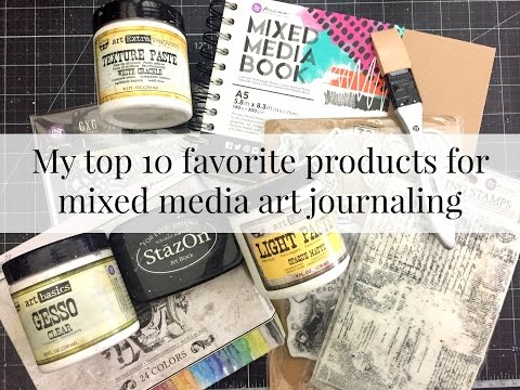 Top 10 favorite products for mixed media art journaling