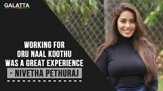 Working For Oru Naal Koothu Was A Great Experience - Nivetha Pethuraj