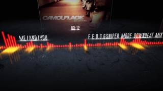 Camouflage -  Me And You  (F. E. O. S. & Sniper Mode Downbeat Mix)