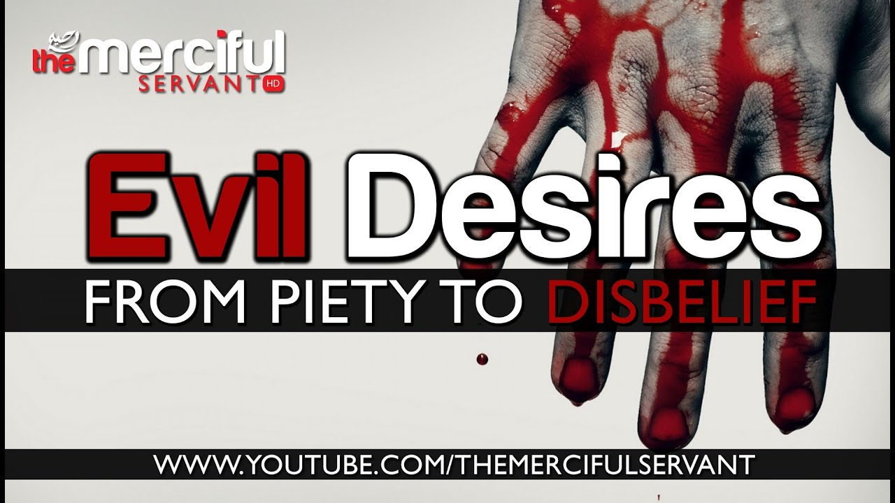 Evil Desires - From Piety to Disbelief  ᴴᴰ