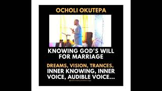 Understanding Dreams, Visions, Trances & God's voice-Knowing God's Will For Marriage- Ocholi Okutepa