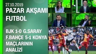 Beşiktaş 1-0 G.Saray, Fenerbahçe 5-1 Konyaspor maç sonu yorumları - Pazar Akşamı Futbol 27.10.2019