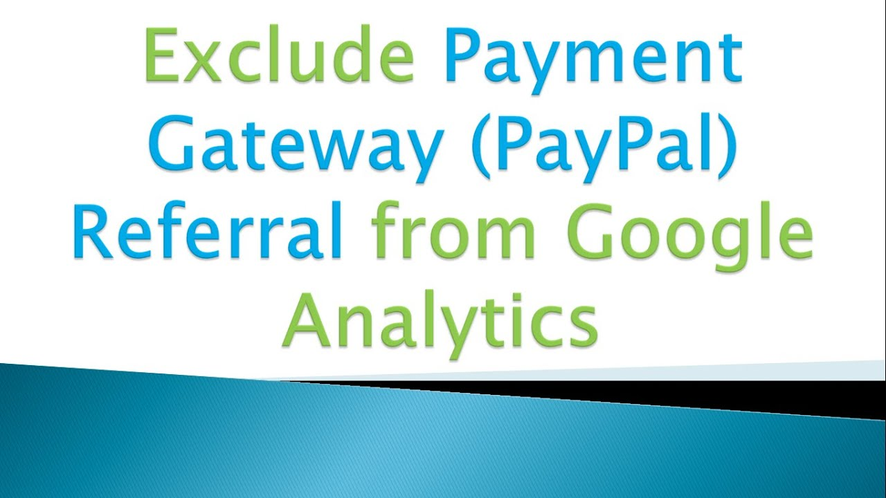 Exclude Payment Gateway (PayPal) Referral from Google Analytics
