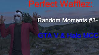 Random Moments #3- GTA 5 &  Halo MCC ( Corpse launches, Bad luck, Glitchy things)