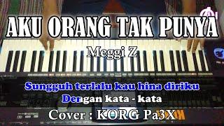 AKU ORANG TAK PUNYA - Meggi Z - Karaoke Dangdut Korg Pa3X
