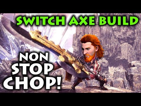 NON-STOP CHOP! Switch Axe Build - Monster Hunter World
