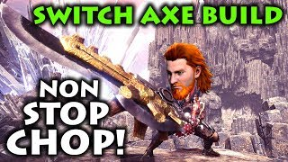 SWITCH AXE BUILD - NON-STOP-CHOP! - Monster Hunter Welt