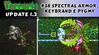 Armadura e Picareta Espectral, Keybrand e Pygmy Staff! - Terraria 1.2 #38 PT BR