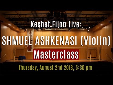 Keshet Eilon Live: Shmuel Ashkenasi (Violin) Masterclass, August 2nd, 2018 5:30pm