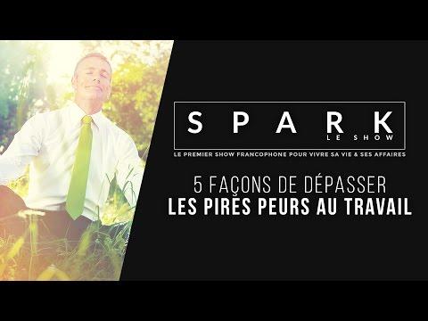 5 façons de dépasser les pires peurs au travail - SPARK LE SHOW