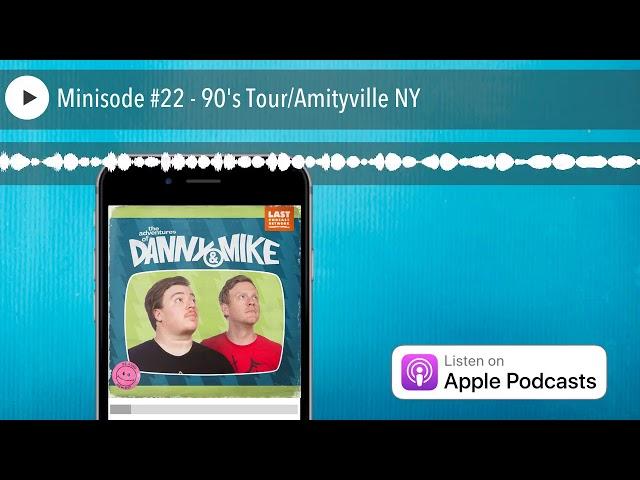 Minisode #22 - 90's Tour/Amityville NY