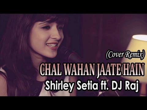Chal Wahan Jaate Hain (Cover Remix) Shirley Setia ft. DJ Raj Kuwait