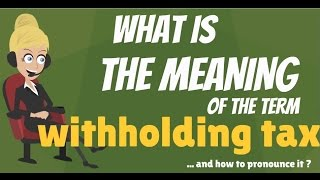 what is withholding tax what does withholding tax mean withholding tax meaning explanation