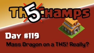 """Clash of Clans TH5 Champs Day 119 Recap """"Mass Dragon on a TH5! Really?"""" with a Kings Throne defense"""