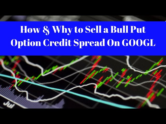 How & Why to Sell a Bull Put Option Credit Spread On GOOGL