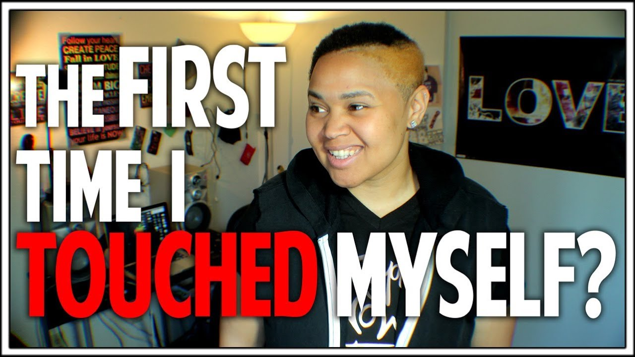 The First Time I TOUCHED MYSELF? - YouTube