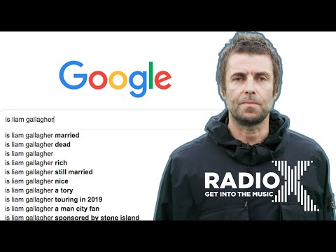 Liam Gallagher Answers his Most Googled Questions | According to Google | Radio X