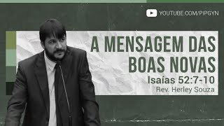 A mensagem das Boas Novas - Isaías 52:7-10 | Rev. Herley Souza