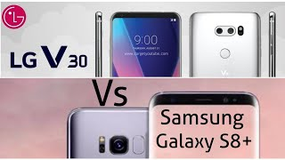 Samsung Galaxy s8 Plus and Lg v30 Quick Compairison