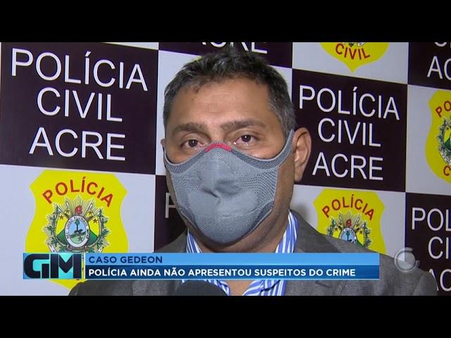 Caso Gedeon: Polícia ainda não apresentou suspeitos do crime