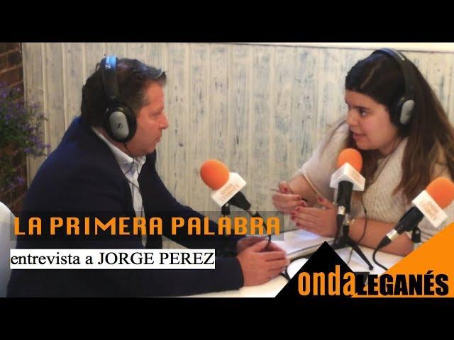 Jorge Perez en LA PRIMERA PALABRA