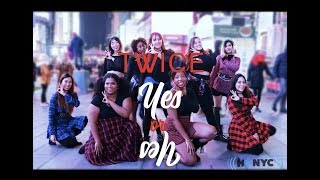 [KPOP IN PUBLIC CHALLENGE NYC] TWICE - YES or YES Dance Cover