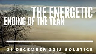 SOLSTICE, 21 December: The Energetic End of the Year