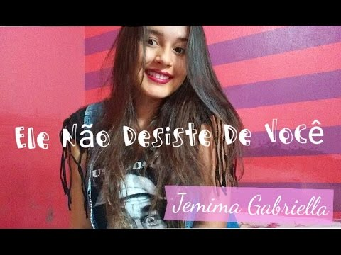 Ele Não Desiste de Você || Marquinhos Gomes (Cover Jemima Gabriella)
