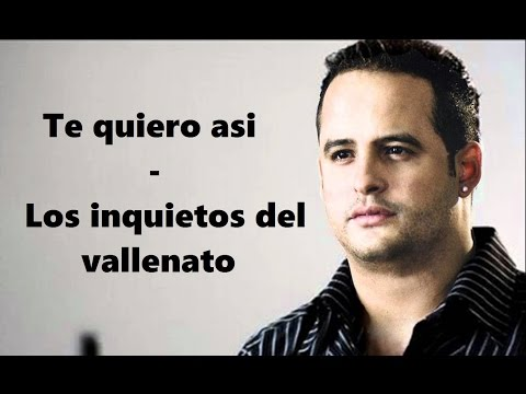 Te quiero asi - Los inquietos del vallenato (letra) HD | Tony's Romantic's