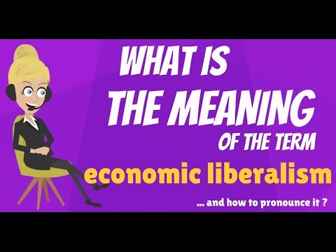What is ECONOMIC LIBERALISM? What does ECONOMIC LIBERALISM mean?