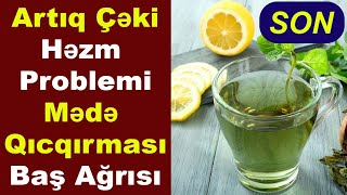 ARTIQ ÇƏKİ, HƏZM PROBLEMİ, MƏDƏ QICQIRMASI, STRESS və.s Problemlərə TƏBİİ YOLLA SON! nane limon.