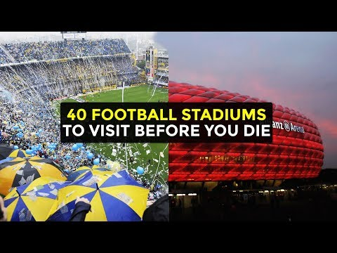 40 Football Stadiums To Visit Before You Die