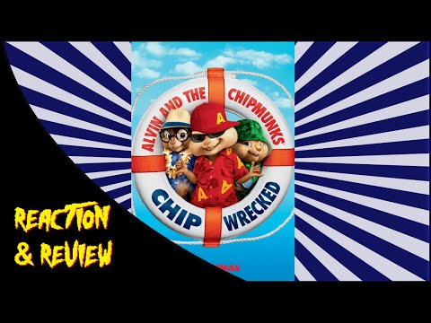 Reaction & Review   Alvin and the Chipmunks: Chipwrecked